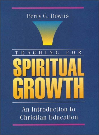 Teaching for Spiritual Growth An Introduction to Christian Education  1994 9780310593706 Front Cover