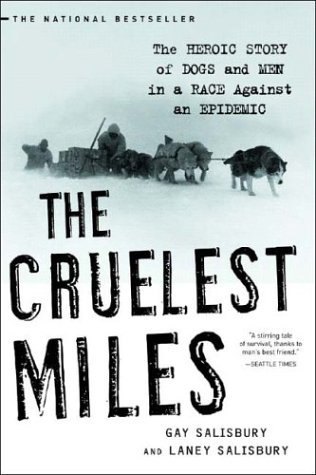 Cruelest Miles The Heroic Story of Dogs and Men in a Race Against an Epidemic  2003 edition cover