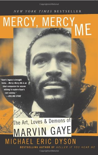 Mercy, Mercy Me The Art, Loves and Demons of Marvin Gaye  2004 9780465017706 Front Cover