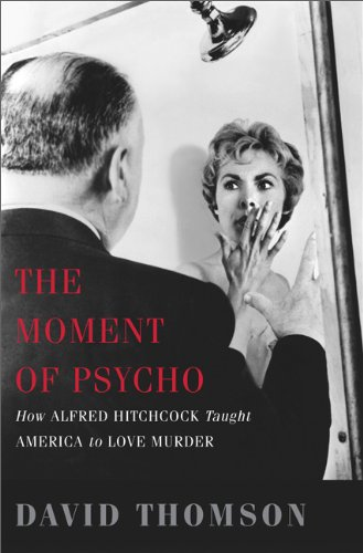 Moment of Psycho How Alfred Hitchcock Taught America to Love Murder  2010 edition cover