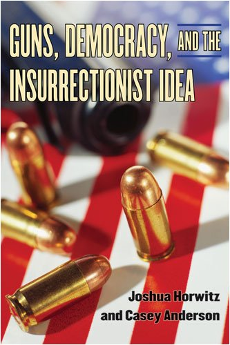 Guns, Democracy, and the Insurrectionist Idea   2009 9780472033706 Front Cover