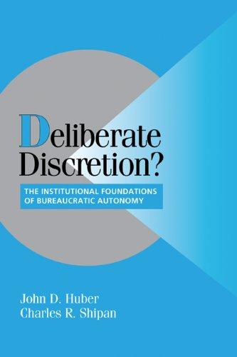 Deliberate Discretion? The Institutional Foundations of Bureaucratic Autonomy  2002 9780521520706 Front Cover