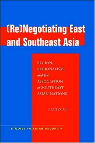 (Re)Negotiating East and Southeast Asia Region, Regionalism, and the Association of Southeast Asian Nations  2009 edition cover