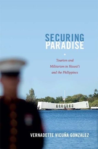 Securing Paradise Tourism and Militarism in Hawaii and the Philippines N/A edition cover