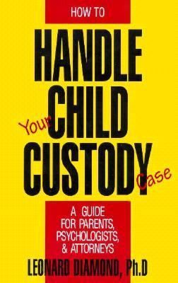How to Handle Your Child Custody Case A Guide for Parents, Psychologists and Attorneys N/A 9780879755706 Front Cover