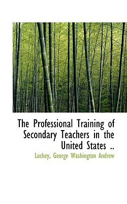 Professional Training of Secondary Teachers in the United States N/A 9781113524706 Front Cover