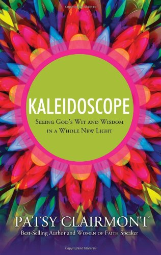 Kaleidoscope Seeing God's Wit and Wisdom in a Whole New Light  2010 9781400202706 Front Cover