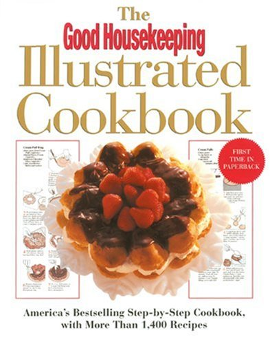 Good Housekeeping Illustrated Cookbook America's Bestselling Step-by-Step Cookbook, with More Than 1,400 Recipes N/A edition cover