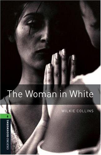 OXFORD BOOKWORMS 6. THE WOMAN IN WHITE  3rd 2002 9780194792707 Front Cover