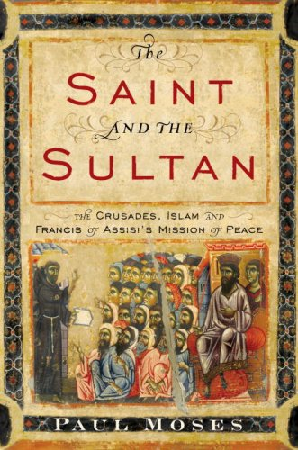 Saint and the Sultan The Crusades, Islam, and Francis of Assisi's Mission of Peace N/A edition cover