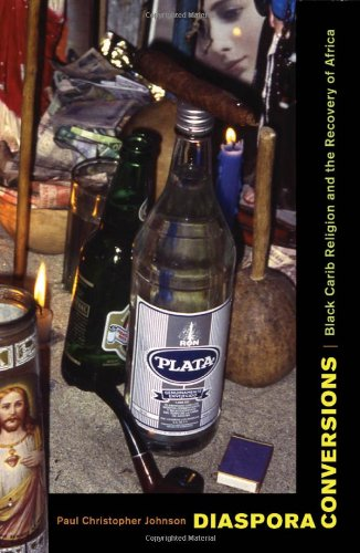 Diaspora Conversions Black Carib Religion and the Recovery of Africa  2007 edition cover