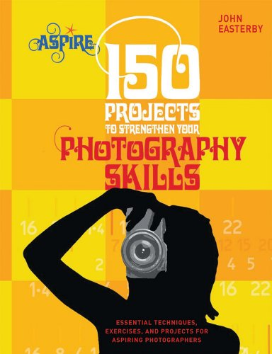 150 Projects to Strengthen Your Photography Skills Essential Techniques, Exercises, and Projects for Aspiring Photographers  2010 edition cover