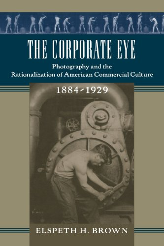 Corporate Eye Photography and the Rationalization of American Commercial Culture, 1884-1929  2005 edition cover
