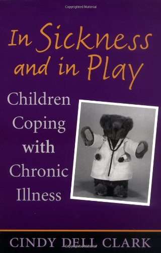 In Sickness and in Play Children Coping with Chronic Illness  2003 edition cover