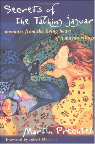 Secrets of the Talking Jaguar Memoirs from the Living Heart of a Mayan Village Reprint 9780874779707 Front Cover