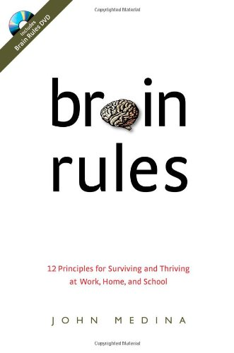 Brain Rules 12 Principles for Surviving and Thriving at Work, Home, and School N/A 9780979777707 Front Cover