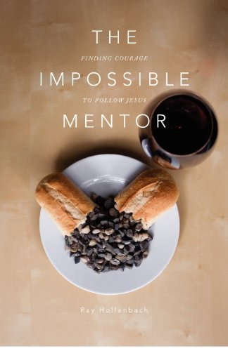 Impossible Mentor Finding Courage to Follow Jesus  2012 edition cover