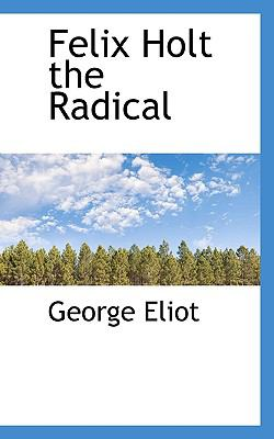 Felix Holt the Radical  N/A 9781116290707 Front Cover