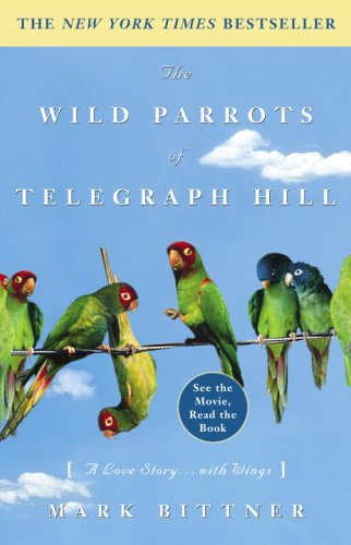Wild Parrots of Telegraph Hill A Love Story ... with Wings  2004 9781400081707 Front Cover