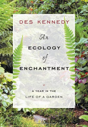 Ecology of Enchantment A Year in the Life of a Garden 10th 2008 9781553653707 Front Cover