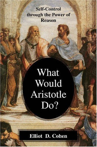 What Would Aristotle Do? Self-Control Through the Power of Reason  2003 edition cover