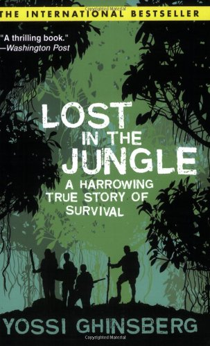Lost in the Jungle A Harrowing True Story of Survival  2009 9781602393707 Front Cover