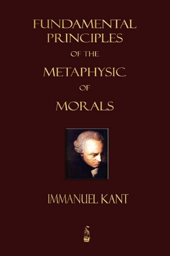 Fundamental Principles of the Metaphysic of Morals N/A 9781603862707 Front Cover