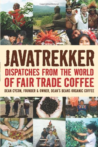 Javatrekker Dispatches from the World of Fair Trade Coffee  2007 edition cover