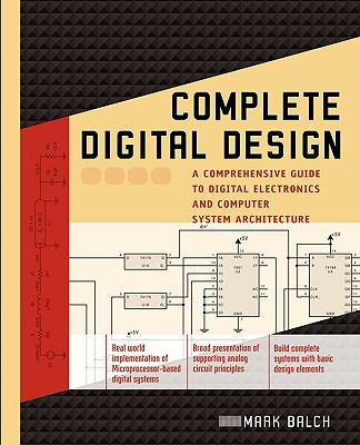 Complete Digital Design A Comprehensive Guide to Digital Electronics and Computer System Architecture N/A 9780071737708 Front Cover