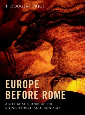 Europe Before Rome A Site-By-Site Tour of the Stone, Bronze, and Iron Ages  2012 edition cover