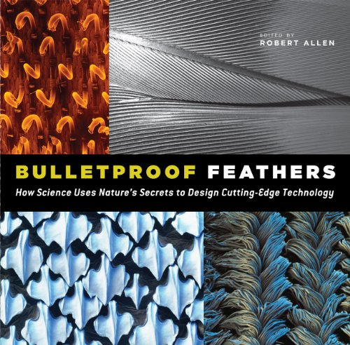 Bulletproof Feathers How Science Uses Nature's Secrets to Design Cutting-Edge Technology  2010 edition cover