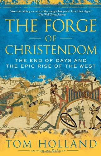 Forge of Christendom The End of Days and the Epic Rise of the West N/A 9780307278708 Front Cover