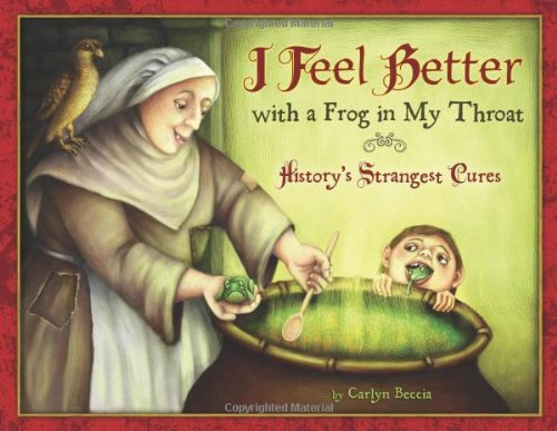 I Feel Better with a Frog in My Throat History's Strangest Cures  2010 9780547225708 Front Cover