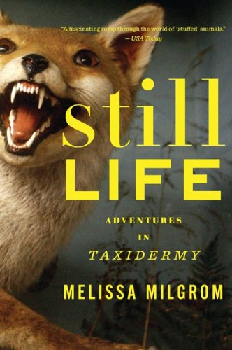 Still Life Adventures in Taxidermy  2009 9780547395708 Front Cover