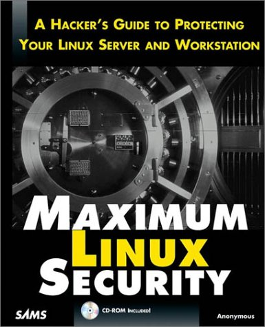 Maximum Linux Security A Hacker's Guide to Protecting Your Linux Server and Network with CD-ROM  1999 9780672316708 Front Cover