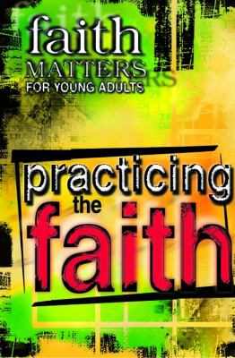 Faith Matters for Young Adults Practicing the Faith N/A 9780687493708 Front Cover