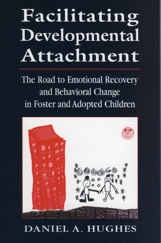 Facilitating Developmental Attachment The Road to Emotional Recovery and Behavioral Change in Foster and Adopted Children  2004 9780765702708 Front Cover