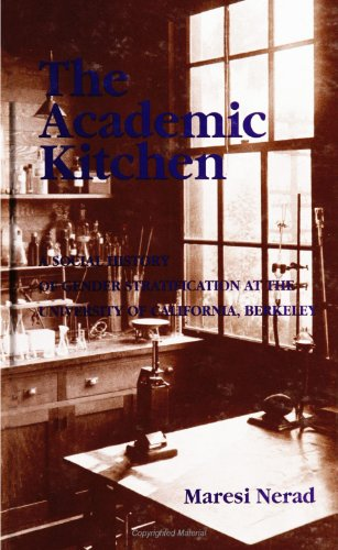 Academic Kitchen A Social History of Gender Stratification at the University of California, Berkeley  1999 edition cover