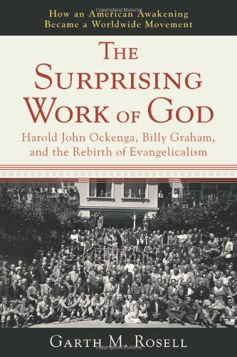 Surprising Work of God Harold John Ockenga, Billy Graham, and the Rebirth of Evangelicalism  2008 edition cover