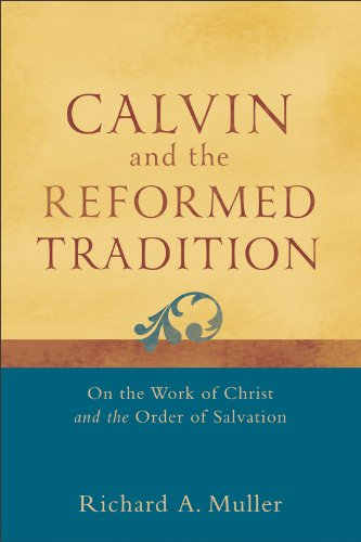 Calvin and the Reformed Tradition On the Work of Christ and the Order of Salvation  2012 9780801048708 Front Cover