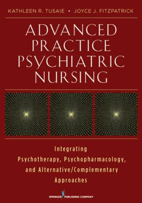 Advanced Practice Psychiatric Nursing Integrating Psychopharmacotherapy, Psychotherapy and CAM into Practice  2013 edition cover