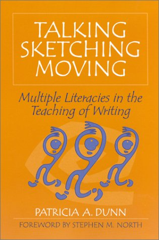 Talking, Sketching, Moving Multiple Literacies in the Teaching of Writing  2001 9780867095708 Front Cover