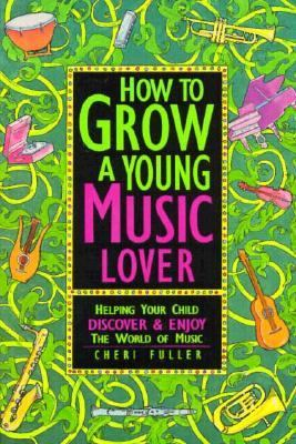 How to Grow a Young Music Lover  2nd 2002 (Revised) 9780877883708 Front Cover