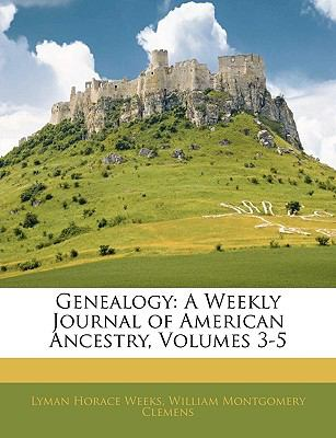 Genealogy A Weekly Journal of American Ancestry, Volumes 3-5 N/A edition cover