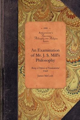 Examination of Mr. J. S. Mill's Philosophy Being a Defence of Fundamental Truth N/A 9781429018708 Front Cover