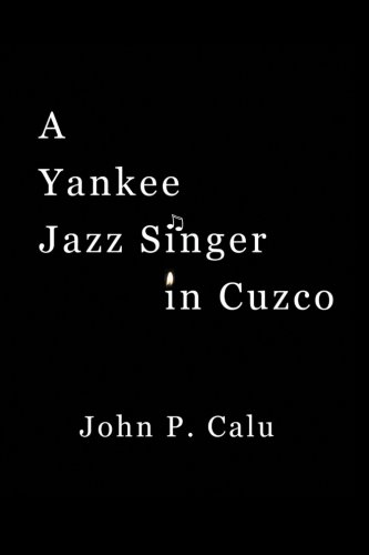 Yankee Jazz Singer in Cuzco   2013 9781491710708 Front Cover
