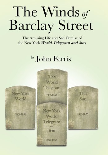 Winds of Barclay Street The Amusing Life and Sad Demise of the New York World-Telegram and Sun  2013 9781491822708 Front Cover