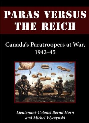 Paras Versus the Reich Canada's Paratroopers at War, 1942-1945  2003 9781550024708 Front Cover