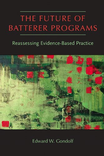 Future of Batterer Programs Reassessing Evidence-Based Practice  2012 edition cover