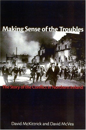 Making Sense of the Troubles The Story of the Conflict in Northern Ireland  2002 9781561310708 Front Cover
